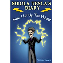 Nikola Tesla's Diary - How I Lit Up The World: (Educational Book with Illustrations For Children)