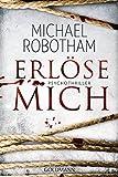 Erlöse mich: Psychothriller (Joe O'Loughlin und Vincent Ruiz, Band 9) - Michael Robotham
