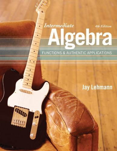 Intermediate Algebra: Functions & Authentic Applications (4th Edition) 4th by Lehmann, Jay (2010) Hardcover