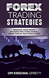 Forex Trading Strategies: Enhance your Profit by Using Free Forex Signal, News, Forum, and Forex chart (English Edition)
