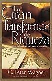 La Gran Transferencia de Riqueza: Liberación Financiera para Avanzar el Reino de Dios (Spanish Edition)