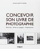Concevoir son livre de photographie. Editing - Mise en pages - Impression....