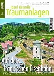 Auf der fränk'schen Eisenbahn - Große Anlage in H0: Nebenstrecke, Endbahnhof und viel Natur - Eisenbahn Journal Josef Brandls Traumanlagen 2-2009