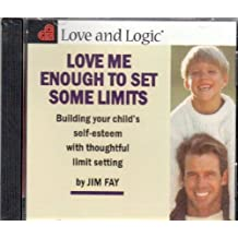 Love Me Enough to Set Some Limits: Building Your Child's Self-Esteem with Thoughtful Limit Setting