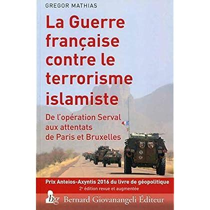 La guerre française contre le terrorisme islamiste: De l'opération Serval aux attentats de Paris et Bruxelles.