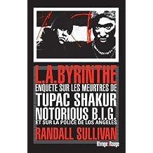 L.A.byrinthe : Enquête sur les meurtres de Tupac Shakur et Notorious B.I.G, sur l'implication de Suge Knight, le patron de Death Row Records, et sur ... à avoir éclaboussé la police de Los Angeles