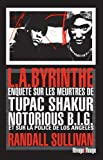L.A.byrinthe - Enquête sur les meurtres de Tupac Shakur et Notorious B.I.G, sur l'implication de Suge Knight, le patron de Death Row Records, et sur ... à avoir éclaboussé la police de Los Angeles