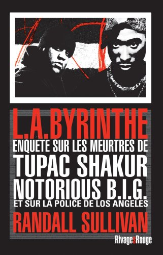 L.A.byrinthe : Enquête sur les meurtres de Tupac Shakur et Notorious B.I.G, sur l'implication de Suge Knight, le patron de Death Row Records, et sur ... à avoir éclaboussé la police de Los Angeles