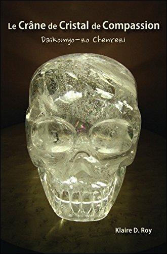 Le Crâne de Cristal de Compassion - Daikomyo-zo Chenrezi par Klaire D. Roy