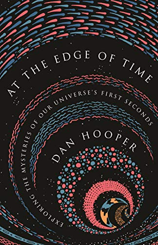 At the Edge of Time: Exploring the Mysteries of Our Universe's First Seconds (Science Essentials)