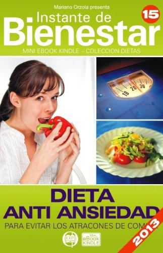 DIETA ANTI ANSIEDAD - Para evitar los atracones de comida (Instante de BIENESTAR - Colección Dietas nº 15) por Mariano Orzola