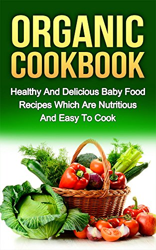 organic-cookbook-healthy-and-delicious-baby-food-recipes-which-are-nutritious-and-easy-to-cook-organ