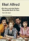 Ekel Alfred: »Ein Herz und eine Seele« Das große Buch für Fans