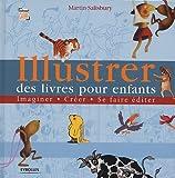 Telecharger Livres Illustrer des livres pour enfants Imaginer creer se faire editer de Salisbury Martin 2005 Relie (PDF,EPUB,MOBI) gratuits en Francaise