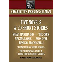 5 NOVELS & 20 SHORT STORIES. WHAT DIANTHA DID, THE CRUX, MAG MARJORIE, WON OVER, BENIGNA MACHIAVELLI, SIX MACAVELLYS' SHORT STORIES, THE YELLOW WALL PAPER ... Collection Book 8552) (English Edition)
