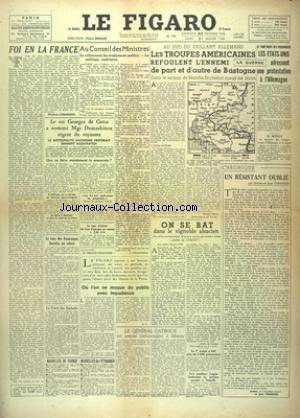 FIGARO (LE) [No 116] du 31/12/1944 - FOI EN LA FRANCE PAR D'ORMESSON - LE ROI GEORGES DE GRECE A NOMME MGR DAMASKINOS REGENT DU ROYAUME - AU SUD DU SAILLANT ALLEMAND - LES TROUPES AMERICAINES REFOULENT L'ENNEMI - LE TRAITEMENT DES PRISONNIERS - UN RESISTANT OUBLIE PAR THARAUD - ON SE BAT DANS LE VIGNOBLE ALSACIEN PAR DE COQUET - LE GENERAL CATROUX EST NOMME AMBASSADEUR A MOSCOU