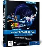 Adobe Photoshop CC: Schritt für Schritt zum perfekten Bild, auch für CS6 geeignet (Galileo Design)