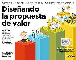 Diseñando la propuesta de valor: Cómo crear los productos y servicios que tus clientes están esperando de [Osterwalder, Alexander, Pigneur, Yves, Smith, Alan, Bernarda, Gregory]