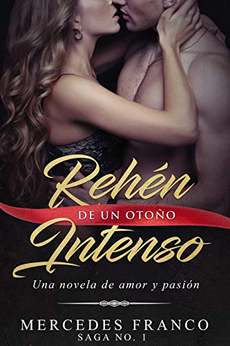 Rehén De Un Otoño Intenso. Saga No. 1: Una novela romántica que  no podrás parar de leer por Mercedes Franco