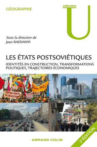 Les États postsoviétiques: Identités en construction, transformations politiques, trajectoires économiques