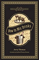 How to Mix Drinks: Or, the Bon Vivant's Companion (American Antiquarian Cookbook Collection) by Jerry Thomas (2013-10-15)