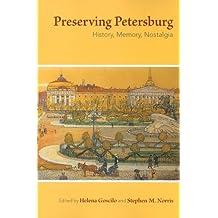 Preserving Petersburg: History, Memory, Nostalgia