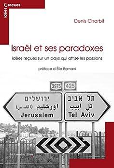 Israël et ses paradoxes: idées reçues sur Israël par [Charbit, Denis]
