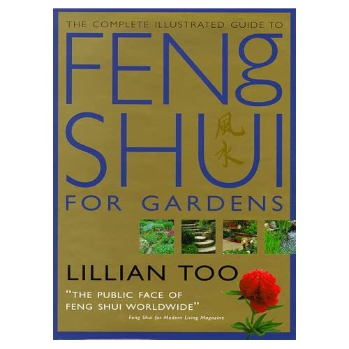 The complete illustrated guide to Feng Shui for gardens by Too Lillian (1998-08-02)
