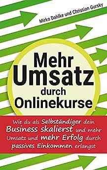 Mehr Umsatz durch Onlinekurse: Wie du als Selbständiger dein Business skalierst und mehr Umsatz und mehr Erfolg durch passives Einkommen erlangst