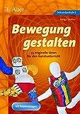 Bewegung gestalten: 55 originelle Ideen für den Kunstunterricht, Mit Kopiervorlagen (5. bis 10. Klasse)