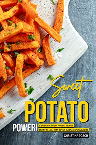 Sweet Potato Power!: Celebrate Sweet Potato Month, Week or Day with 40 All-Year Round Recipes (English Edition)