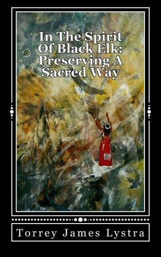 In The Spirit Of Black Elk: Preserving A Sacred Way: Volume 1