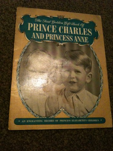 THE FIRST GOLDEN GIFT BOOK OF PRINCE CHARLES AND PRINCESS ANNE - AN ENCHANTING RECORD OF PRINCESS ELIZABETH'S CHILDREN