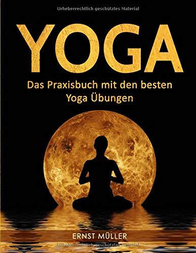 Yoga: Das Praxisbuch mit den besten Yoga Übungen