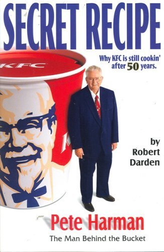 secret-recipe-why-kfc-is-still-cooking-after-50-years-by-robert-darden-2004-01-01