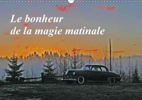Le Bonheur De La Magie Matinale 2017: Le Petit Matin Offre Une Luminosite Magique (Calvendo Nature)