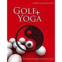Golf + Yoga - Ein Weg zum freudigen und besseren Spiel by Heidelore Schulz-Puschmann (2009-07-03)