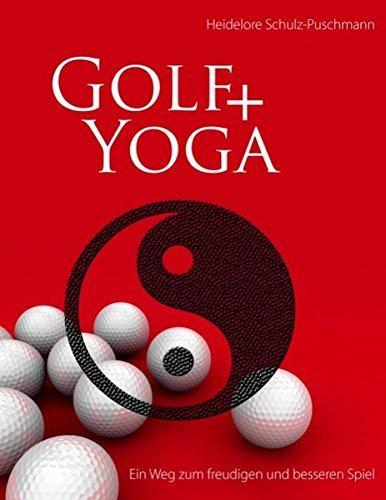 Golf + Yoga - Ein Weg zum freudigen und besseren Spiel by Heidelore Schulz-Puschmann (2009-07-03) par Heidelore Schulz-Puschmann