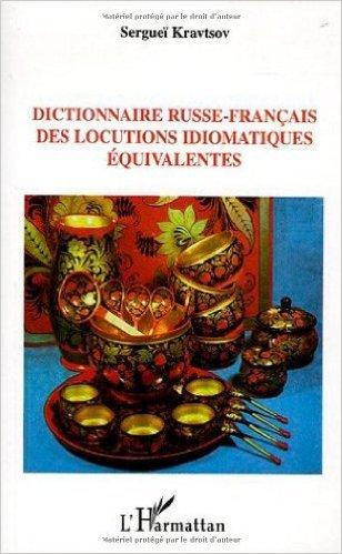 Dictionnaire russe-français des locutions idiomatiques équivalentes de Sergueï Kravtsov ( 2 juin 2005 )