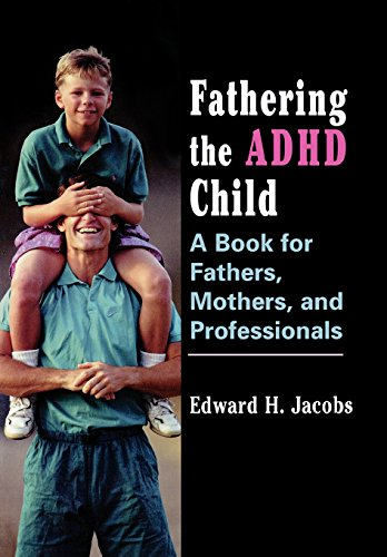 Fathering the ADHD Child: A Book for Fathers, Mothers and Professionals