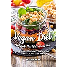 Vegan Diet Cookbook That Will Guide You: The Only Vegan Diet Cookbook That You Wil Ever Need (English Edition)
