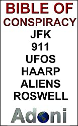 Bible of Conspiracy - JFK - UFOS - Aliens - Roswell - 911 - TWA 800 - HAARP - The Top Conspiracies