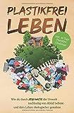 Plastikfrei leben: Wie du durch Zero Waste die Umwelt nachhaltig von Abfall befreist und dein Leben ökologischer gestaltest - inkl. 30 Tage Plastikfrei Challenge - Plastik Held