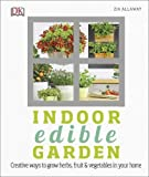 Indoor Edible Garden: Creative Ways to Grow Herbs, Fruit and Vegetables in Your Home (Dk)