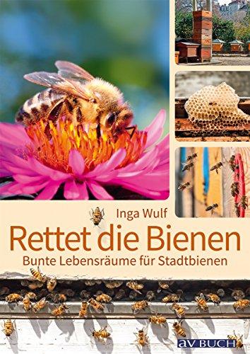 Rettet die Bienen: Bunte Lebensräume für Stadtbienen (Landleben)