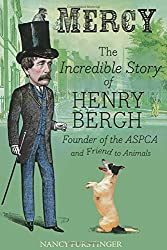 Mercy: The Incredible Story of Henry Bergh, Founder of the ASPCA and Friend to Animals by Nancy Furstinger (2016-04-05)
