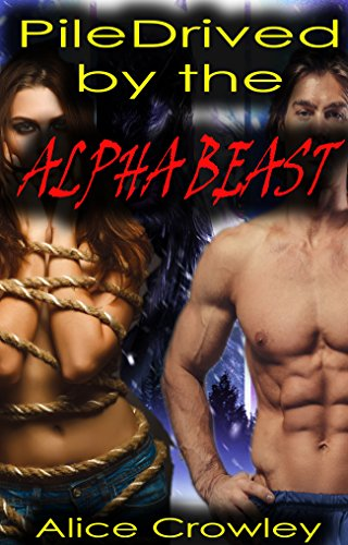 Pile-Drived by the ALPHA BEAST: [SHIFTER, PARANORMAL, HUNGER] (English Edition)