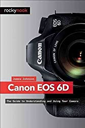 [(Canon EOS 6D : The Guide to Understanding and Using Your Camera)] [By (author) James Johnson] published on (September, 2013)