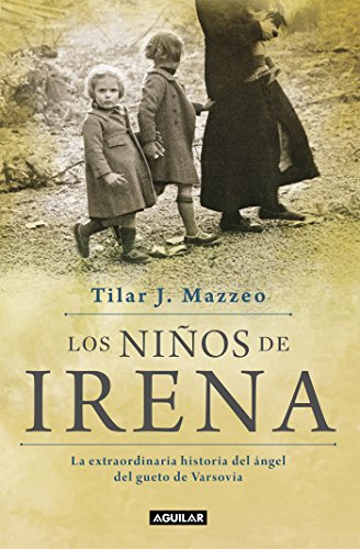 Los niños de Irena: La extraordinaria historia del ángel del gueto de Varsovia por Tilar J. Mazzeo
