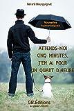 ATTENDS-MOI CINQ MINUTES, J'EN AI POUR UN QUART D'HEURE... !: Délires co(s)miques. (French Edition)